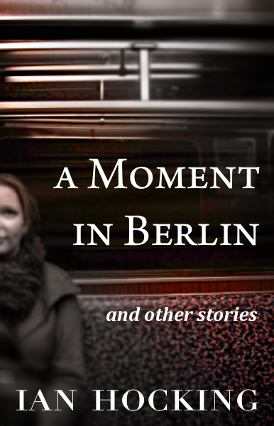A Moment in Berlin and Other Stories